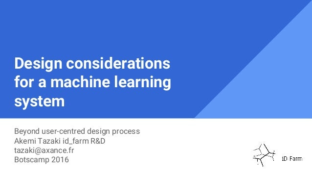 Design considerations for a machine learning system Beyond user-centred design process Akemi Tazaki id_farm R&D tazaki@axa...