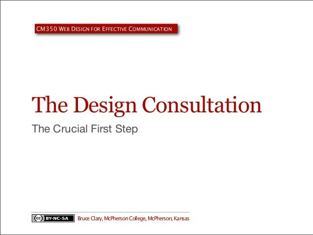 CM350 WEB DESIGN FOR EFFECTIVE COMMUNICATION  The Design Consultation The Crucial First Step  Bruce Clary, McPherson Colle...