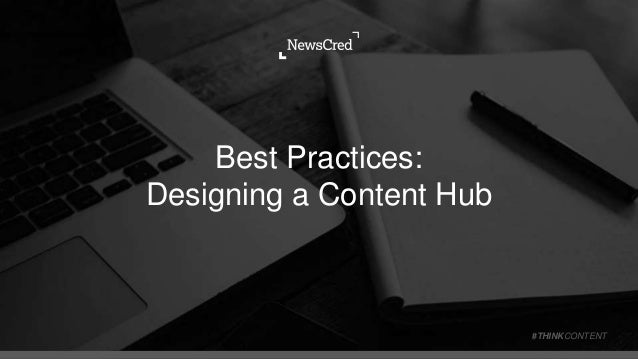 Best Practices: Designing a Content Hub #THINKCONTENT