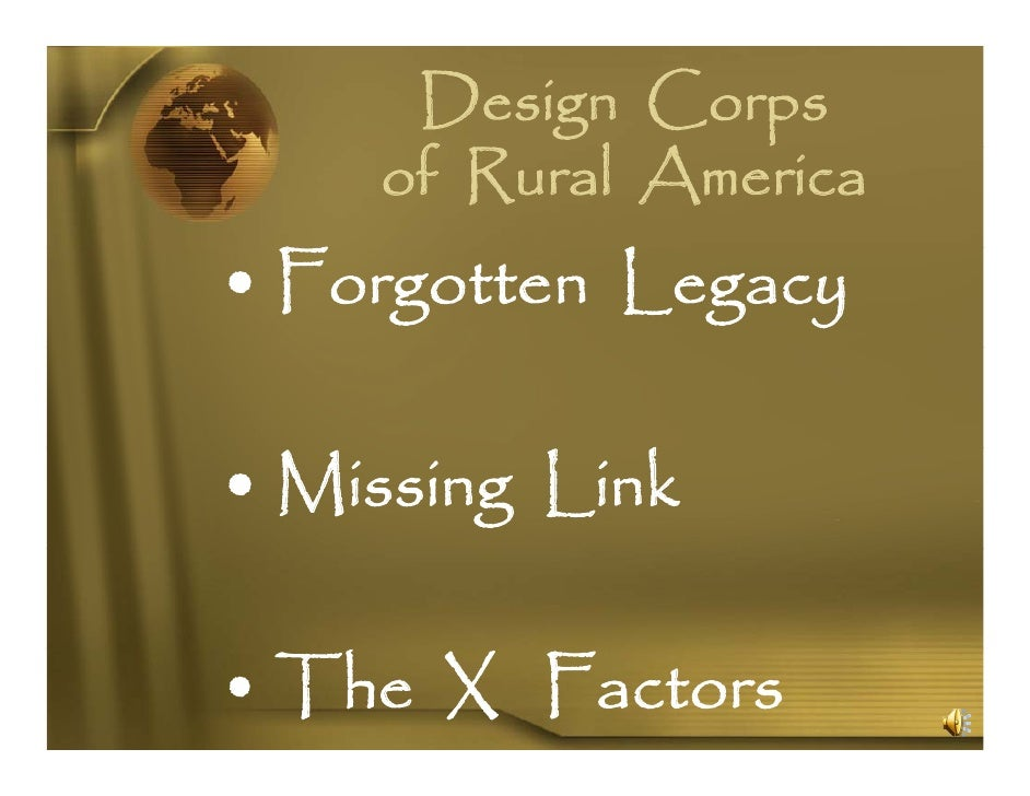 Design Corps     of Rural A      f     l America •F  Forgotten L            Legacy  • Missing Link              k  • The X...