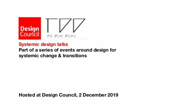 Systemic design talks Part of a series of events around design for systemic change & transitions Hosted at Design Council,...