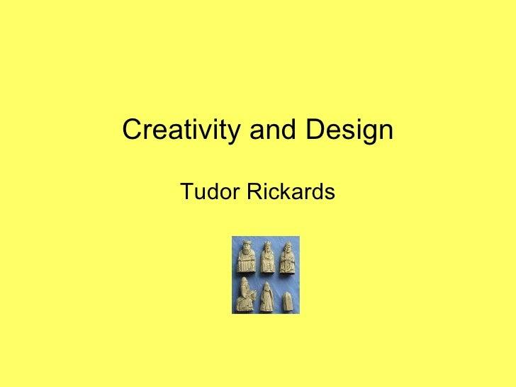 Creativity and Design Tudor Rickards