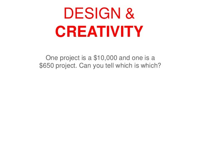 DESIGN & CREATIVITY One project is a $10,000 and one is a $650 project. Can you tell which is which?