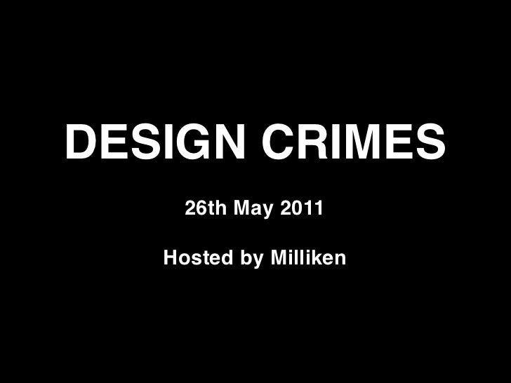 DESIGN CRIMES     26th May 2011   Hosted by Milliken