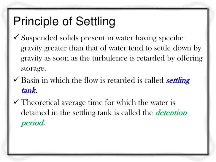 Design DetailsDetention period: for plain sedimentation: 3 to 4 h, and for coagulated sedimentation: 2 to 2.5 h.Velocity...