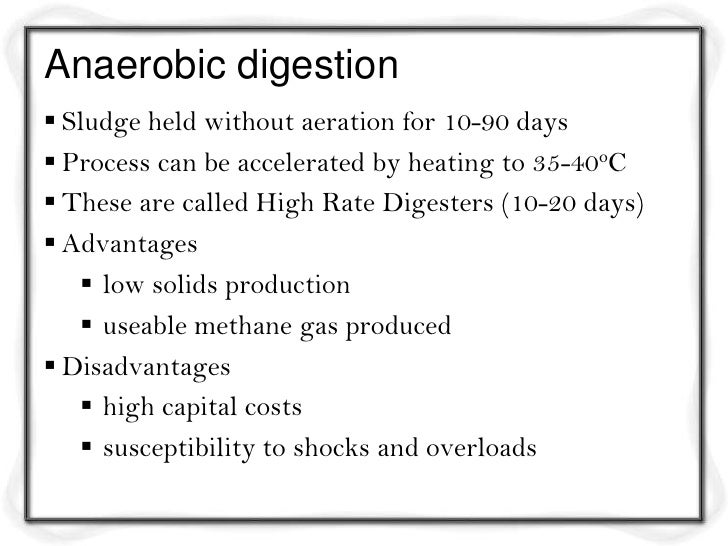 Anaerobic digestion Sludge held without aeration for 10-90 days Process can be accelerated by heating to 35-40oC These ...