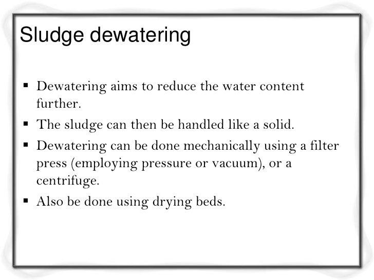 Drying beds• Most popular methods.• A drying bed consists of a 30 cm bed of sand with an  under-drainage .• Sludge is appl...