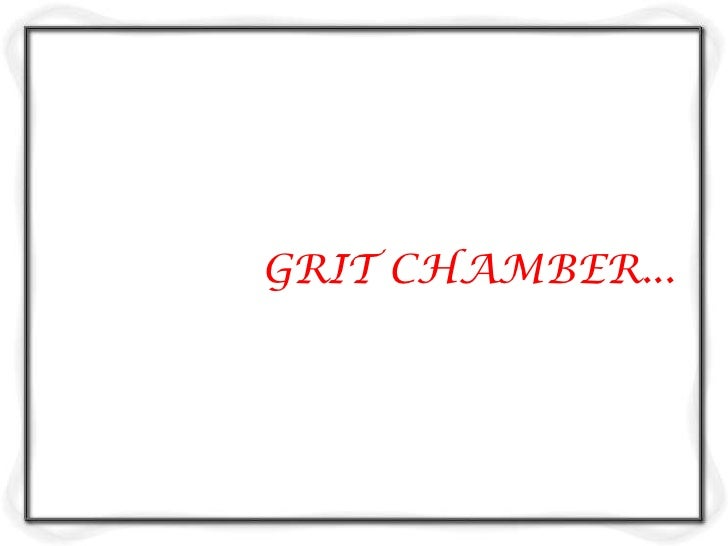 Types of Grit Chambers Mechanically cleaned Manually cleaned In mechanically cleaned grit chamber, scraper blades  coll...
