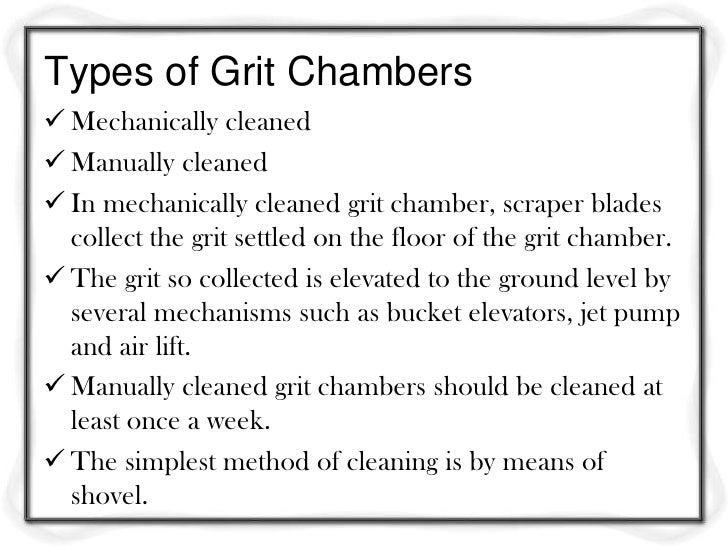 Design criteria Recommended for horizontal flow and aerated grit  chamber. Flow= maximum Detention time= 30-90 s (usual...
