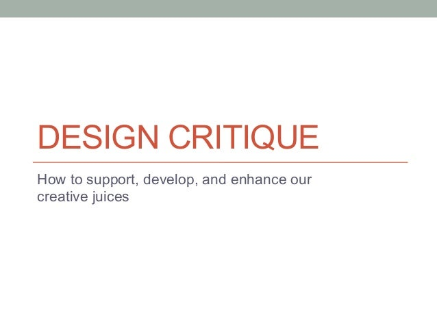 DESIGN CRITIQUEHow to support, develop, and enhance ourcreative juices