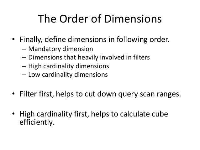 The Order of Dimensions • Finally, define dimensions in following order. – Mandatory dimension – Dimensions that heavily i...