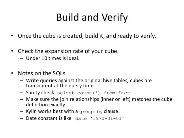 Build and Verify • Once the cube is created, build it, and ready to verify. • Check the expansion rate of your cube. – Und...