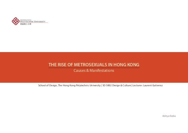 THE RISE OF METROSEXUALS IN HONG KONGCauses & ManifestationsSchool of Design, The Hong Kong Polytechnic University | SD 50...