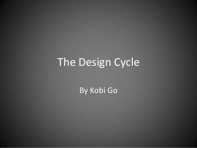 The Design Cycle    By Kobi Go