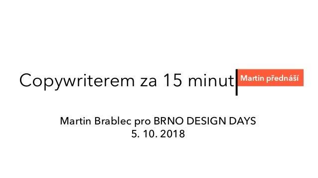 Copywriterem za 15 minut Martin přednáší Martin Brablec pro BRNO DESIGN DAYS 5. 10. 2018
