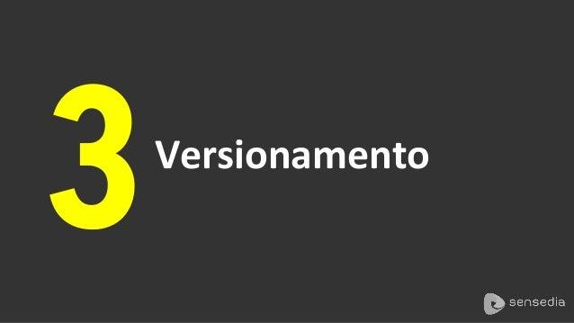 Versionamento   Versão   URI:   https://api.mycompany.com/name-of-api/v2/resource! HTTP  ou     HTTPS   Seu...