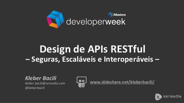 Design de APIs RESTful – Seguras, Escaláveis e Interoperáveis, por Kleber Bacili