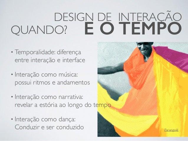 • Temporalidade: diferença  entre interação e interface • Interação como música:  possui ritmos e andamentos • Interação...