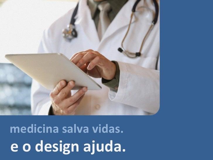 medicina salva vidas.e o design ajuda.