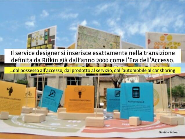 Il service designer si inserisce esattamente nella transizione definita da Rifkin già dall'anno 2000 come l Era dell Access...