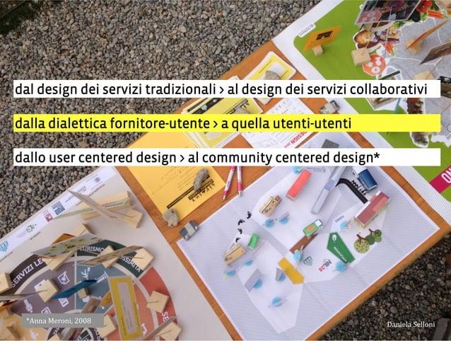 dal design dei servizi tradizionali > al design dei servizi collaborativi dalla dialettica fornitore-utente > a quella ute...