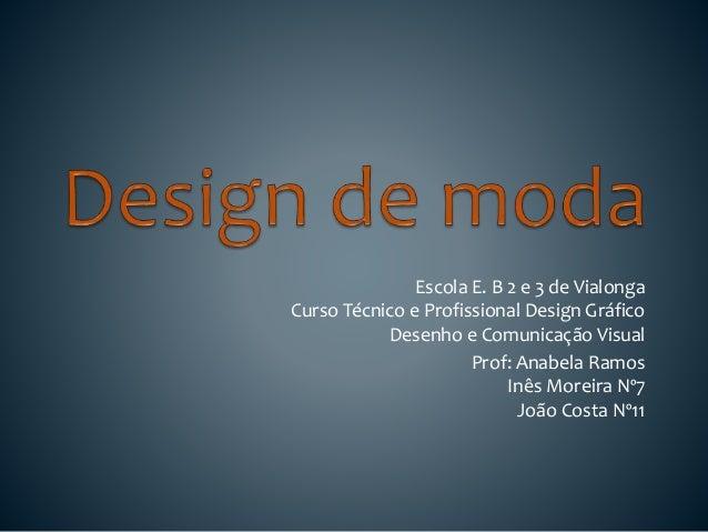 Escola E. B 2 e 3 de Vialonga Curso Técnico e Profissional Design Gráfico Desenho e Comunicação Visual Prof: Anabela Ramos...