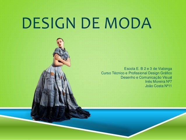 DESIGN DE MODA Escola E. B 2 e 3 de Vialonga Curso Técnico e Profissional Design Gráfico Desenho e Comunicação Visual Inês...