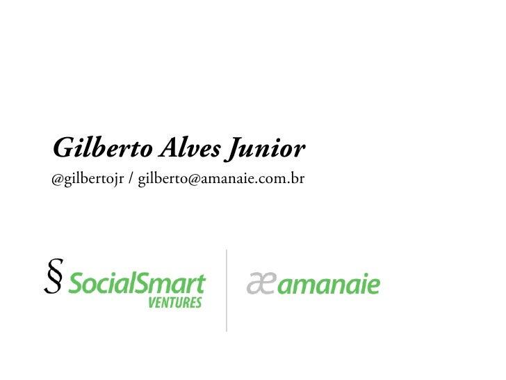 Gilberto Alves Junior@gilbertojr / gilberto@amanaie.com.br