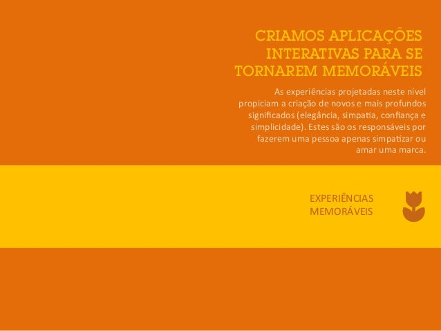 CRIAMOS APLICAÇÕES INTERATIVAS PARA SE TORNAREM MEMORÁVEIS As  experiências  projetadas  neste  nível   propicia...