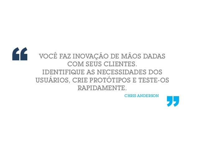 CHRIS ANDERSON VOCÊ FAZ INOVAÇÃO DE MÃOS DADAS COM SEUS CLIENTES. IDENTIFIQUE AS NECESSIDADES DOS USUÁRIOS, CRIE PROTÓTIPO...