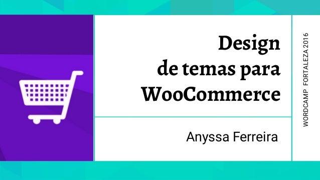 Design de temas para WooCommerce Anyssa Ferreira WORDCAMPFORTALEZA2016