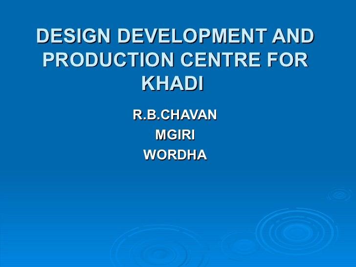 DESIGN DEVELOPMENT AND PRODUCTION CENTRE FOR KHADI   R.B.CHAVAN MGIRI WORDHA