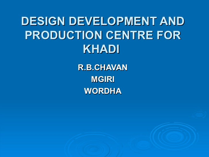 DESIGN DEVELOPMENT AND PRODUCTION CENTRE FOR KHADI   R.B.CHAVAN MGIRI WORDHA