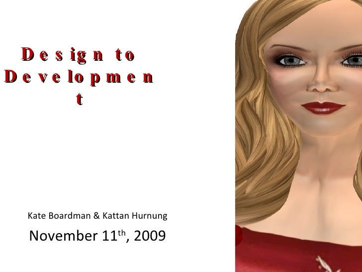 Design to  Development Kate Boardman & Kattan Hurnung November 11 th , 2009