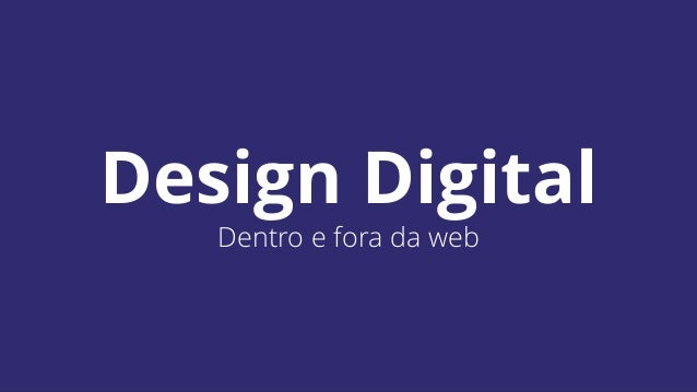 Design Digital  Dentro e fora da web