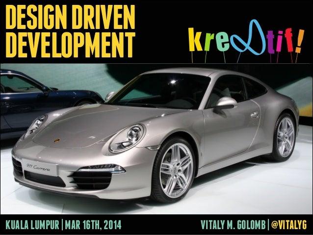 VITALYM.GOLOMB|@VITALYGKUALALUMPUR|MAR16TH,2014 DESIGNDRIVEN DEVELOPMENT