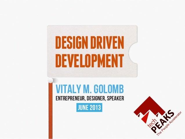 DESIGNDRIVENDEVELOPMENTVITALY M. GOLOMBENTREPRENEUR, DESIGNER, SPEAKERJune 2013