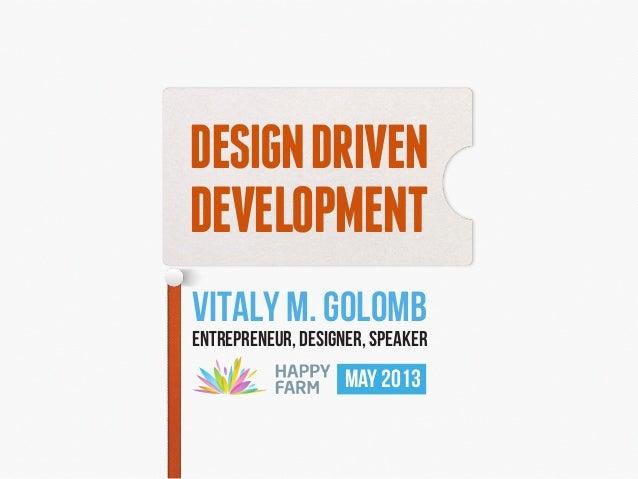 DESIGNDRIVENDEVELOPMENTVITALY M. GOLOMBENTREPRENEUR, DESIGNER, SPEAKERMAY 2013