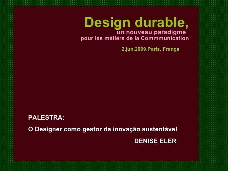Design durable,  PALESTRA: O Designer como gestor da inovação sustentável un nouveau paradigme  pour les métiers de la Com...