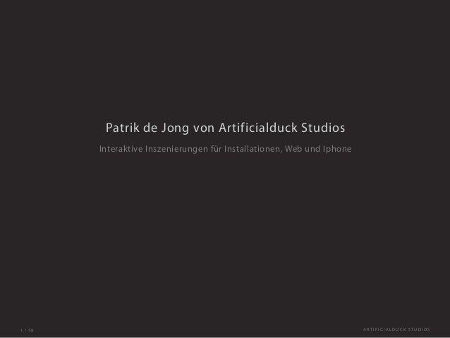 A R T I F I C I A L D U C K S T U D I O S1 / 58 Patrik de Jong von Artificialduck Studios Interaktive Inszenierungen für I...