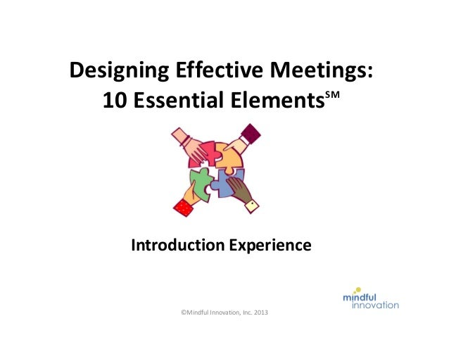 Designing Effective Meetings: SM 10 Essential Elements  Introduction Experience  ©Mindful Innovation, Inc. 2013