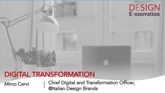 DIGITAL TRANSFORMATION Mirco Cervi Chief Digital and Transformation Officer, @Italian Design Brands
