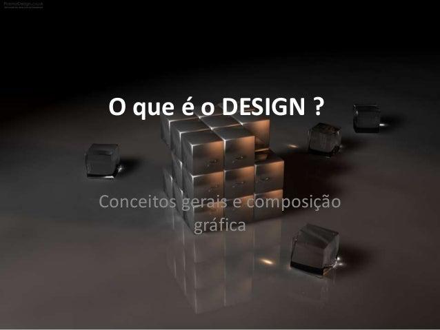 O que é o DESIGN ? Conceitos gerais e composição gráfica