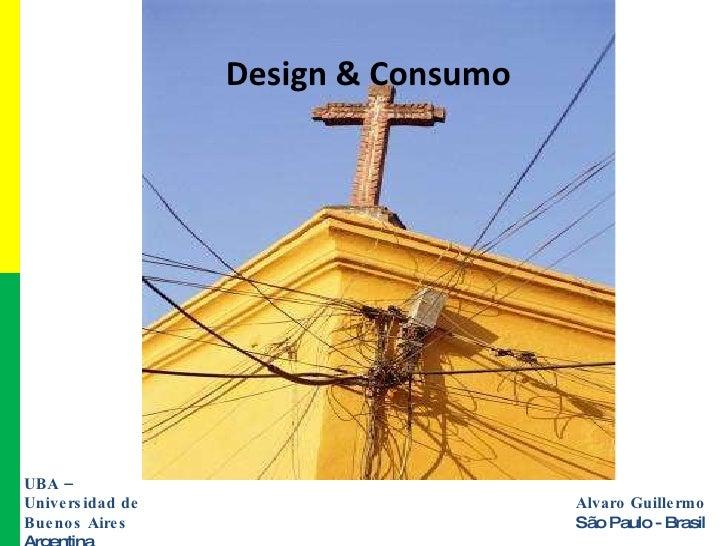 UBA – Universidad de Buenos Aires Argentina Design & Consumo  Alvaro Guillermo   São Paulo - Brasil