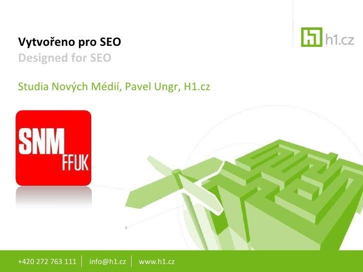 Vytvořeno pro SEODesigned for SEOStudia Nových Médií, Pavel Ungr, H1.cz+420 272 763 111   info@h1.cz   www.h1.cz