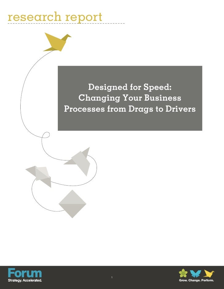research report             Designed for Speed:           Changing Your Business        Processes from Drags to Drivers   ...
