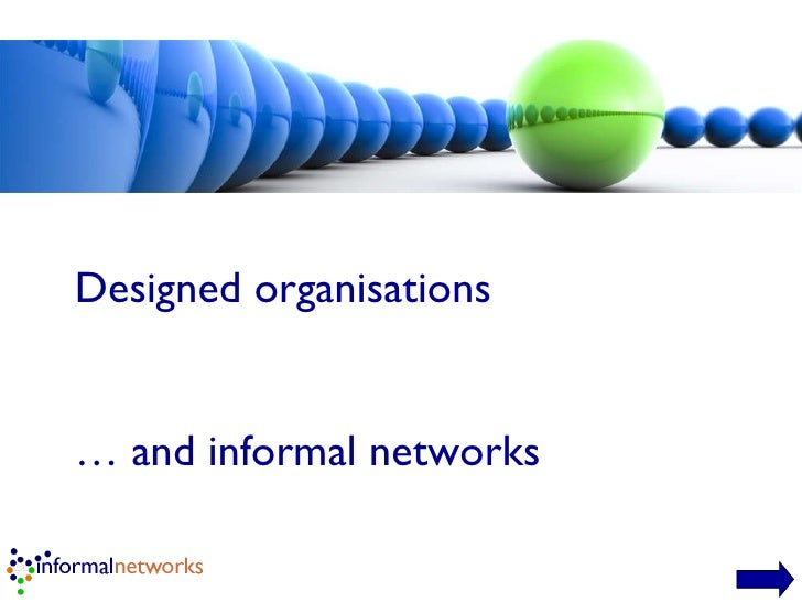 Designed organisations …  and informal networks