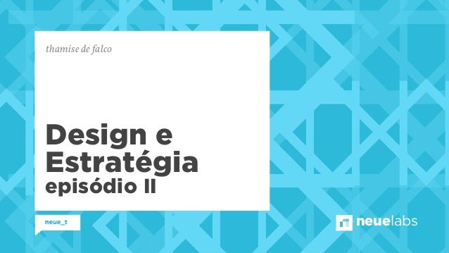 neuelabs Design e Estratégia episódio II thamise de falco
