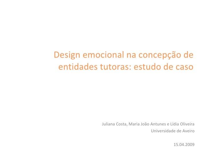 Design emocional na concepção de entidades tutoras: estudo de caso Juliana Costa, Maria João Antunes e Lídia Oliveira Univ...