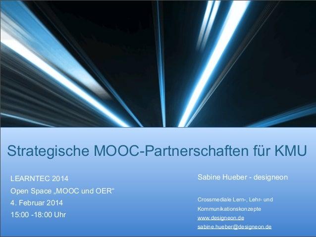 "Strategische MOOC-Partnerschaften für KMU LEARNTEC 2014  Sabine Hueber - designeon  Open Space ""MOOC und OER"" 4. Februar 2..."